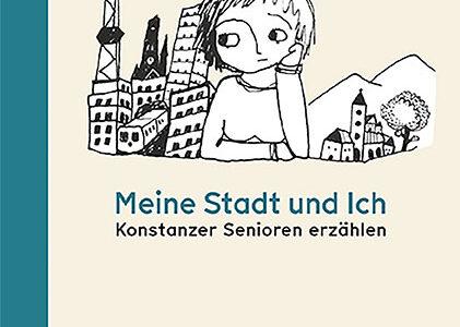 """""""Meine Stadt und Ich – Konstanzer Senioren erzählen"""""""